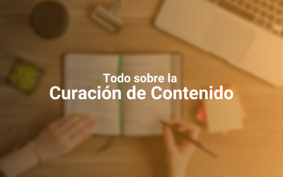 Curación de Contenidos: Cuál es su Importancia en tu Estrategia de Comunicación