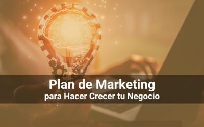 Plan de Marketing: Qué Es y Por Qué Es Importante Para Hacer Crecer tu Negocio