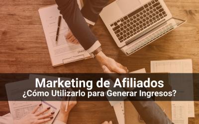 Marketing de Afiliados: Cómo Utilizarlo Para Generar Ingresos