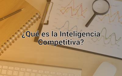 Inteligencia Competitiva: ¿Qué Es, y Por Qué Es Fundamental Para Tener un Negocio Exitoso?