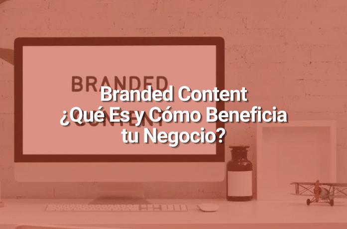 Branded Content: Qué Es y Por Qué Es una Herramienta Clave en una Estrategia de Contenidos